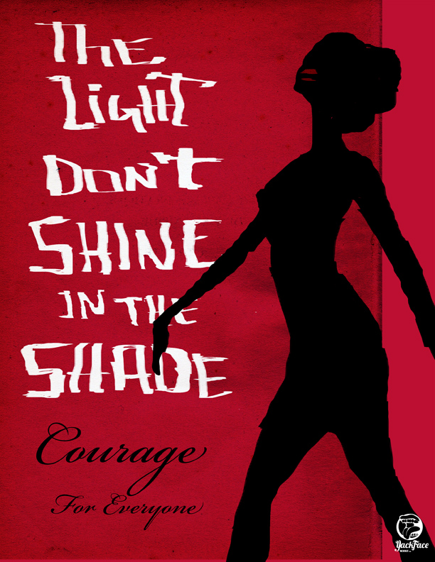 Light Dont Shine in The Shade. Courage For All